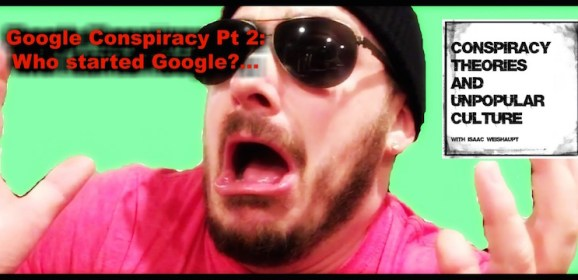 Google Conspiracy Pt 2: Who started Google?…