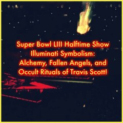 Travis Scott's Illuminati Super Bowl: Symbolism, Alchemy, Fallen Angels, and Occult Rituals!