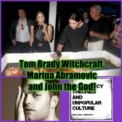 Tom Brady Witchcraft, Marina Abramovic and John the God!