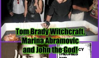Tom Brady Witchcraft, Marina Abramovic and John the God!