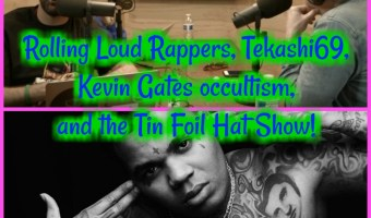 Rolling Loud Rappers, Tekashi69, Kevin Gates occultism, and the Tin Foil Hat Show!