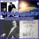 Flat Earth Conspiracy Pt. 2: FINAL RECKONING