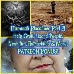 Illuminati Bloodlines Part 2! Holy Grail, Lizard People, Nephilim, Rothschilds & More! PATREON BONUS!