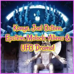 Kanye, Joel Osteen, Epstein, Moloch, Aliens & UFO Drama!