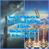 Travis Scott Highest in the Room Illuminati Symbolism & Updates: Alien Sex, Aaron Carter, 6ix9ine and Epstein!