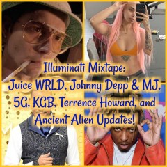 Illuminati Mixtape: Juice WRLD, Johnny Depp & MJ, 5G, KGB, Terrence Howard, and Ancient Alien Updates!