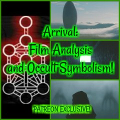Arrival: Film Analysis and Occult Symbolism! PATREON Bonus Preview!