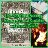 Liber 420, Occult Astrology, Meaning of Animal Symbolism and Personal Beliefs!
