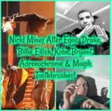 Nicki Minaj Alter Egos, Drake, Billie Eilish, Kobe Bryant, Adrenochrome & Magik Toothbrushes!