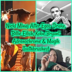 Nicki Minaj Alter Egos, Drake, Billie Eilish, Kobe Bryant, Adrenochrome & Magik Toothbrushes!