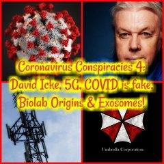 Coronavirus Conspiracies 4: David Icke, 5G, COVID is fake, Biolab Origins & Exosomes!