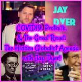 C0VID19, Pr0tests, & The Great Reset: The Hidden Globalist Agenda with Jay Dyer!