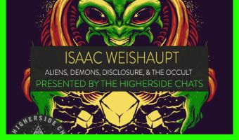 Isaac Weishaupt on The Higherside Chats: Aliens, Demons, Disclosure & The Occult!