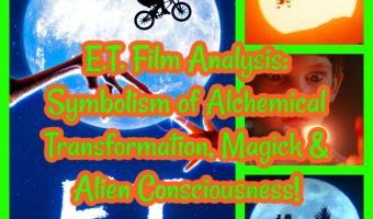 E.T. Film Analysis: Symbolism of Alchemical Transformation, Magick & Alien Consciousness!