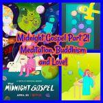 Midnight Gospel Part 2! Meditation, Buddhism and Love!