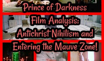 Prince of Darkness Film Analysis: Antichrist Nihilism and Entering the Mauve Zone!