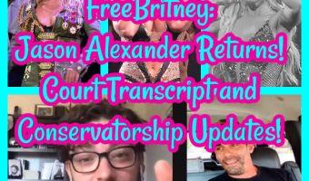 FreeBritney: Jason Alexander Returns! Court Transcript and Conservatorship Updates!