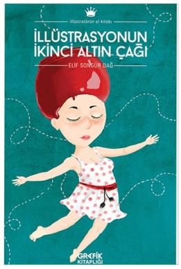 İllüstrasyonun İkinci Altın Çağı  Elif Songür Dağ Grafik Kitaplığı, 2015, İstanbul