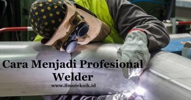 ilmuteknik.id - cara menjadi profesional welder