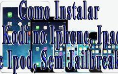 Tutorial – Como Instalar o Kodi no IOS – Sem Jailbreak (IPHONE, IPAD, IPOD)