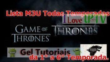 Lista M3U – Toda As Temporadas de Game of Thrones Dublado em Full HD.