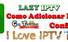 LAZY IPTV Como Configurar e Adicionar Listas IPTV Atualizada. (TV Online Grátis)