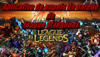 League of Wallpaper HD – Aplicativo de papeis de parede de league of legends para android
