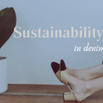 THE SUSTAINABLE DENIM LIST YOU'LL WANT TO WEAR.