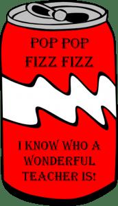 pop pop fizz fizz I know who a wonderful teacher is