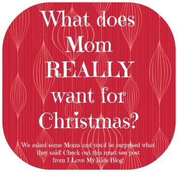 What Mom REALLY wants for Christmas!