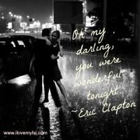 Oh my darling, you were wonderful tonight.
