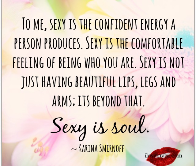 To Me Sexy Is The Confident Energy A Person Produces