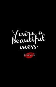 You're a beautiful mess