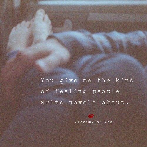 I Love You Quotes: The Kind Of Feeling People Write Novels About