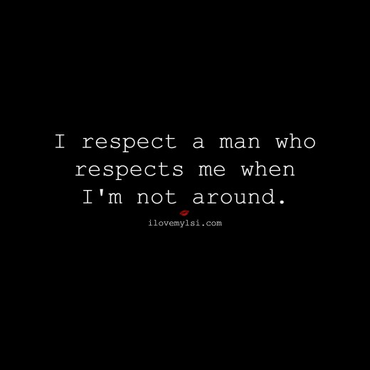 Respect me when I'm not around