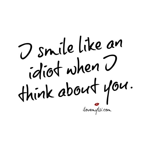 i smile like an idiot when i think about you