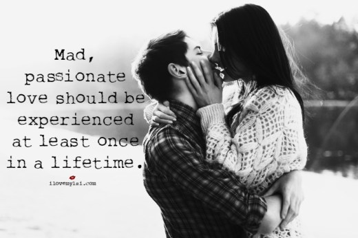 Mad, passionate love should be experienced at least once in a lifetime.
