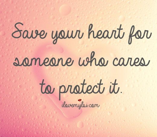 Save your heart for someone who cares to protect it
