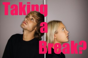 taking a relationship break