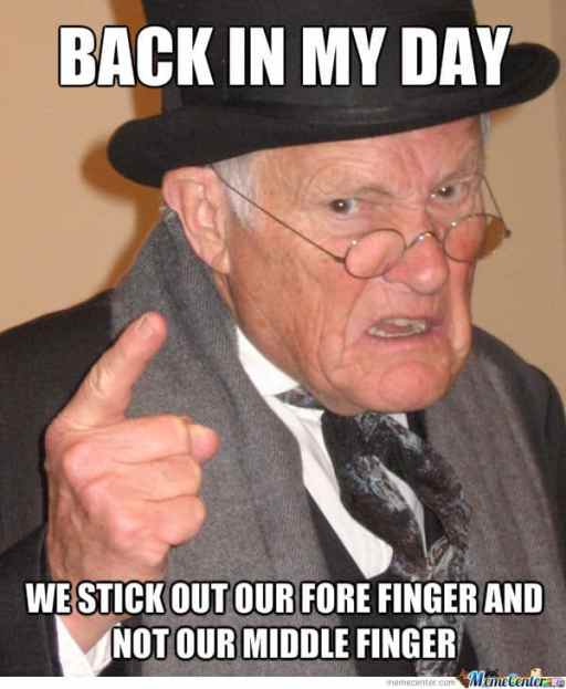 Back In My, We Stick Out Our Fore Finger And Not Our Middle Finger Hilarious Meme