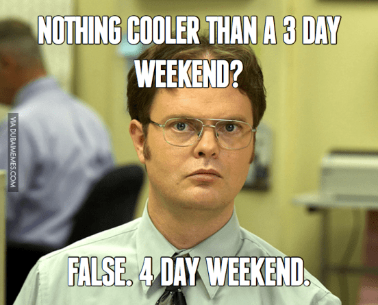 Nothing Cooler Than A 3 Day Weekend False 4 Day Weekend Meme