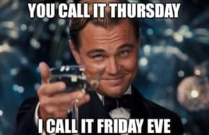 You Call It Thursday I Call It Friday Eve