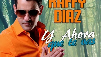 Photo of Raffy Diaz – Y Ahora Que Te Vas (2016)