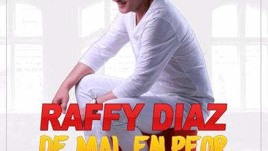 Photo of Raffy Diaz – De Mal En Peor (Nuevo 2017)