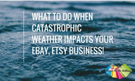What To Do When Catastrophic Weather Impacts Your eBay, Etsy Business!