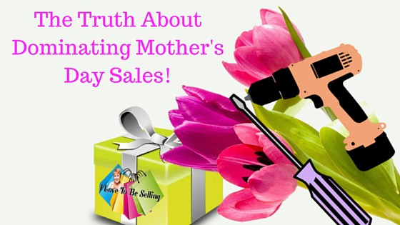 The Truth About Dominating Mother's Day Sales Online!!