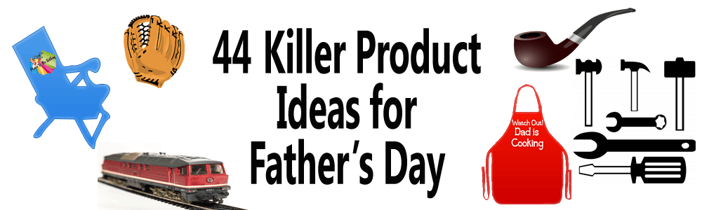 44 Killer Product Ideas for Father's Day