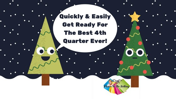 Quickly & Easily Get Ready For The Best 4th Quarter Ever!