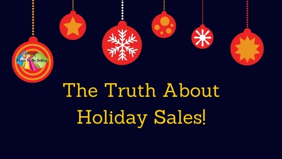 The Truth About Holiday Sales!
