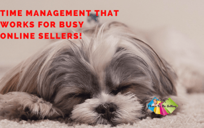 Time Management That Works For Busy Online Sellers!